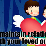 How To Maintain Relationships With Your Loved Ones