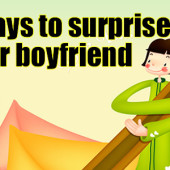 What Are The Best Ways To Surprise Your Boyfriend?