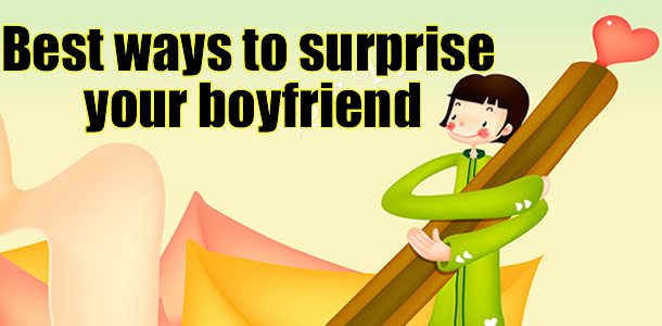 What Are The Best Ways To Surprise Your Boyfriend
