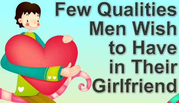 Qualities Men Wish in Girlfriend