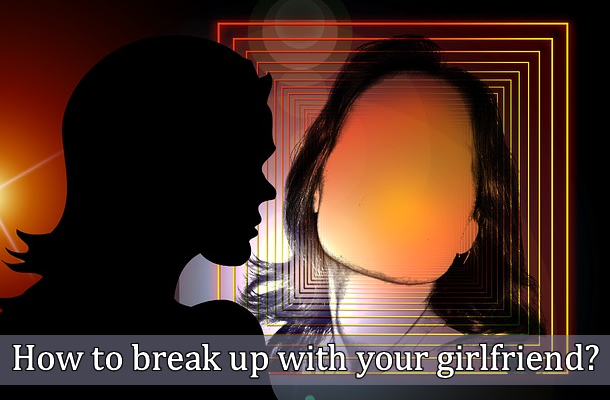 Break up with your girlfriend