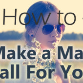 Kickass Tips To Make a Man Fall For You?